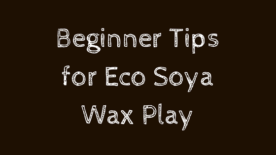 Beginner Tips for Eco Soya Wax Play